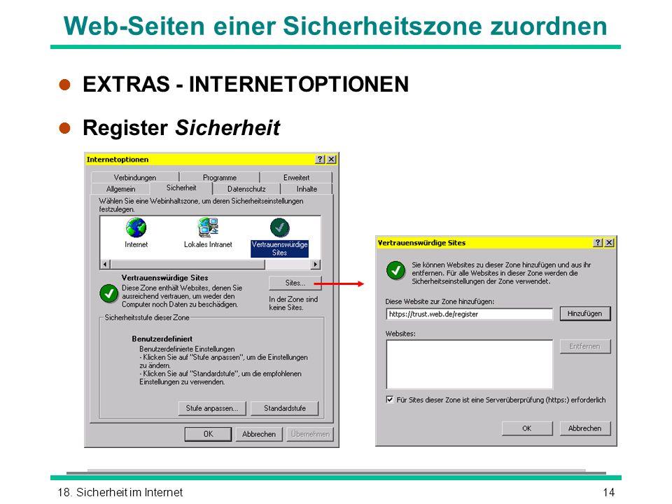 1418. Sicherheit im Internet Web-Seiten einer Sicherheitszone zuordnen l EXTRAS - INTERNETOPTIONEN l Register Sicherheit