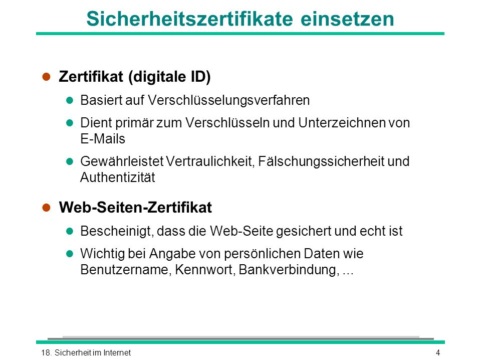 418. Sicherheit im Internet Sicherheitszertifikate einsetzen l Zertifikat (digitale ID) l Basiert auf Verschlüsselungsverfahren l Dient primär zum Ver
