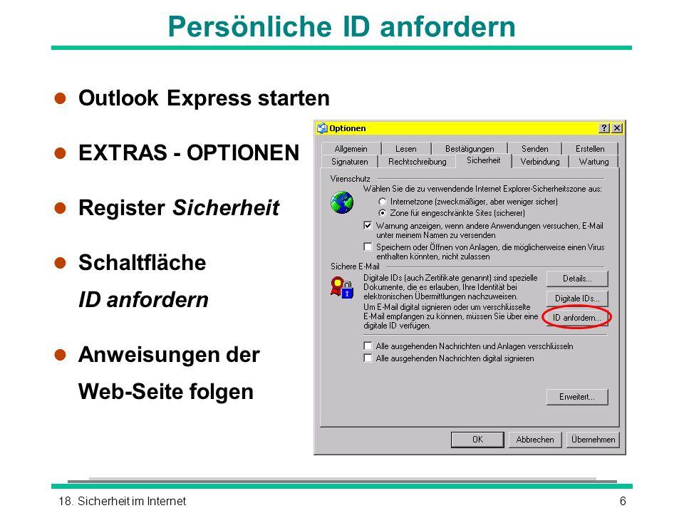 618. Sicherheit im Internet Persönliche ID anfordern l Outlook Express starten l EXTRAS - OPTIONEN l Register Sicherheit l Schaltfläche ID anfordern l