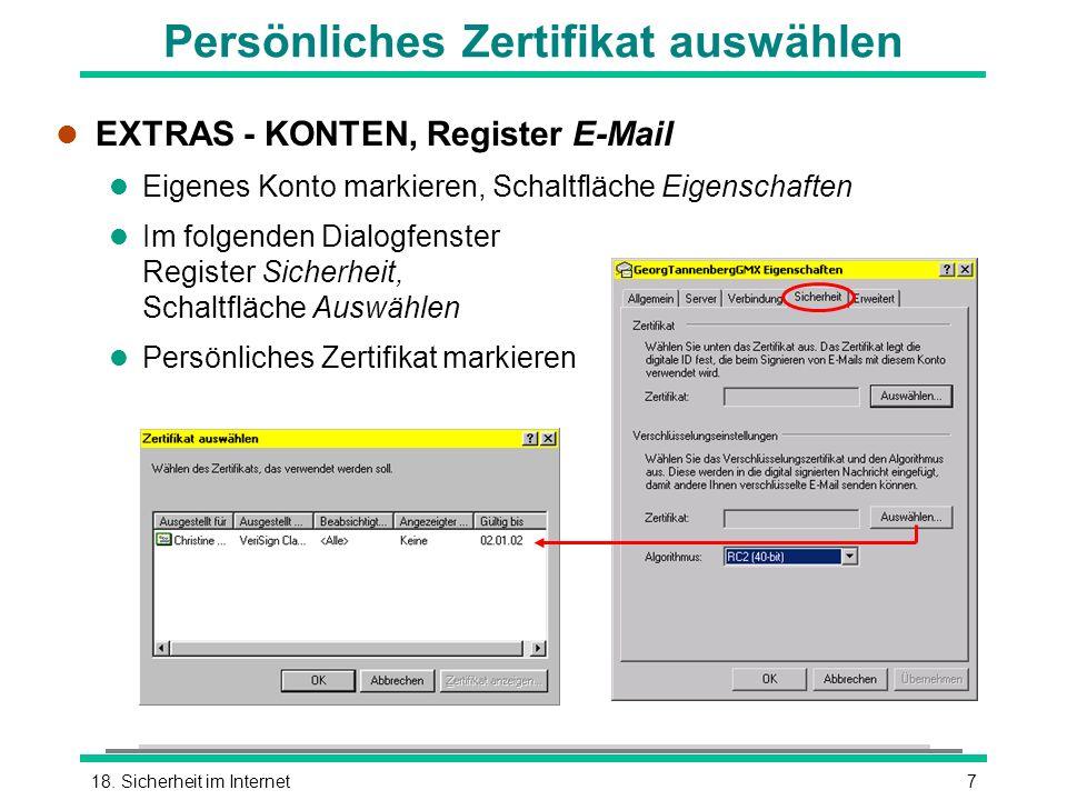718. Sicherheit im Internet Persönliches Zertifikat auswählen l EXTRAS - KONTEN, Register E-Mail l Eigenes Konto markieren, Schaltfläche Eigenschaften