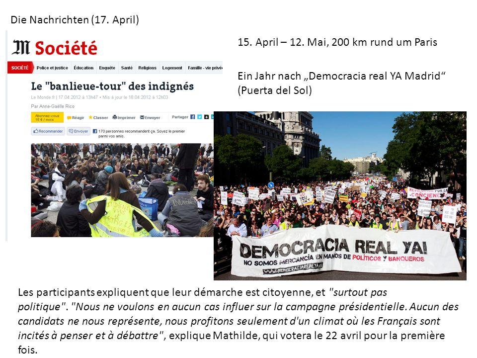 Die Nachrichten (17. April) 15. April – 12. Mai, 200 km rund um Paris Ein Jahr nach Democracia real YA Madrid (Puerta del Sol) Les participants expliq