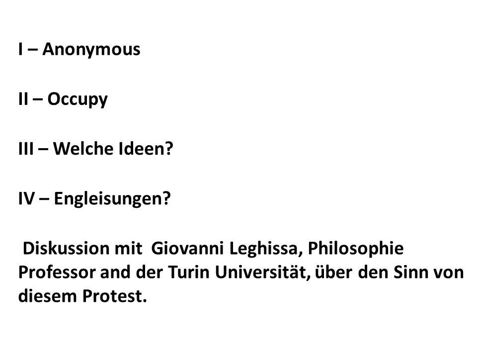 II – Occupy III – Welche Ideen? I – Anonymous Diskussion mit Giovanni Leghissa, Philosophie Professor and der Turin Universität, über den Sinn von die