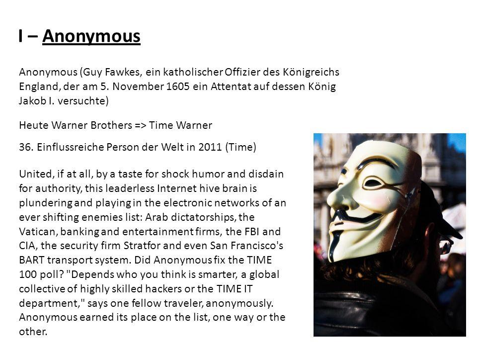 I – Anonymous Anonymous (Guy Fawkes, ein katholischer Offizier des Königreichs England, der am 5. November 1605 ein Attentat auf dessen König Jakob I.