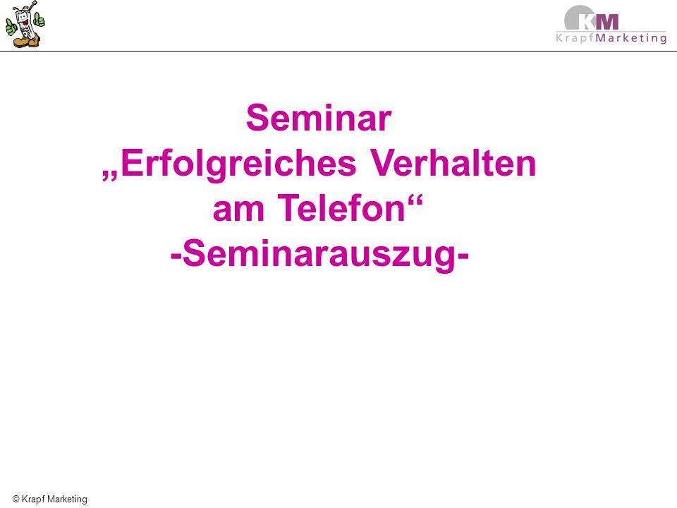 © Krapf Marketing Seminar Erfolgreiches Verhalten am Telefon -Seminarauszug-