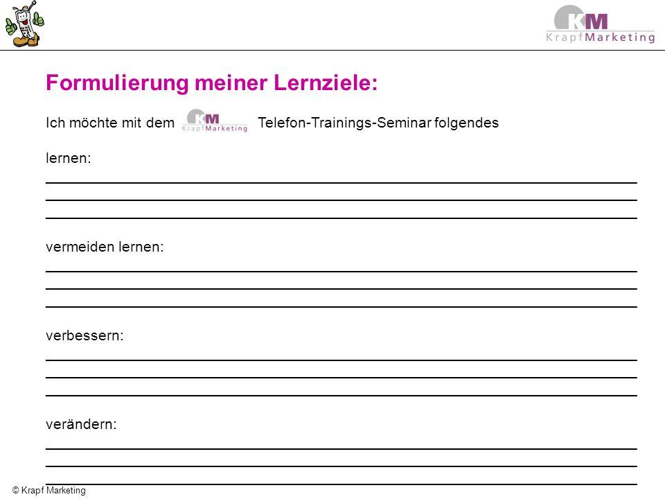 © Krapf Marketing Formulierung meiner Lernziele: Ich möchte mit dem Telefon-Trainings-Seminar folgendes lernen: ______________________________________