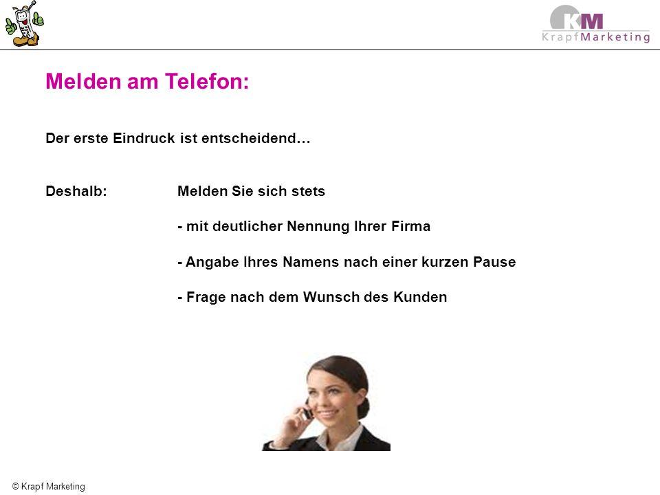 © Krapf Marketing Melden am Telefon: Der erste Eindruck ist entscheidend… Deshalb: Melden Sie sich stets - mit deutlicher Nennung Ihrer Firma - Angabe