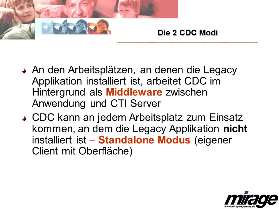 Die 2 CDC Modi An den Arbeitsplätzen, an denen die Legacy Applikation installiert ist, arbeitet CDC im Hintergrund als Middleware zwischen Anwendung u