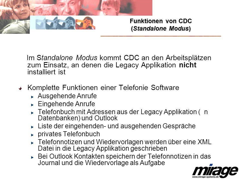 Funktionen von CDC (Standalone Modus) Im Standalone Modus kommt CDC an den Arbeitsplätzen zum Einsatz, an denen die Legacy Applikation nicht installie