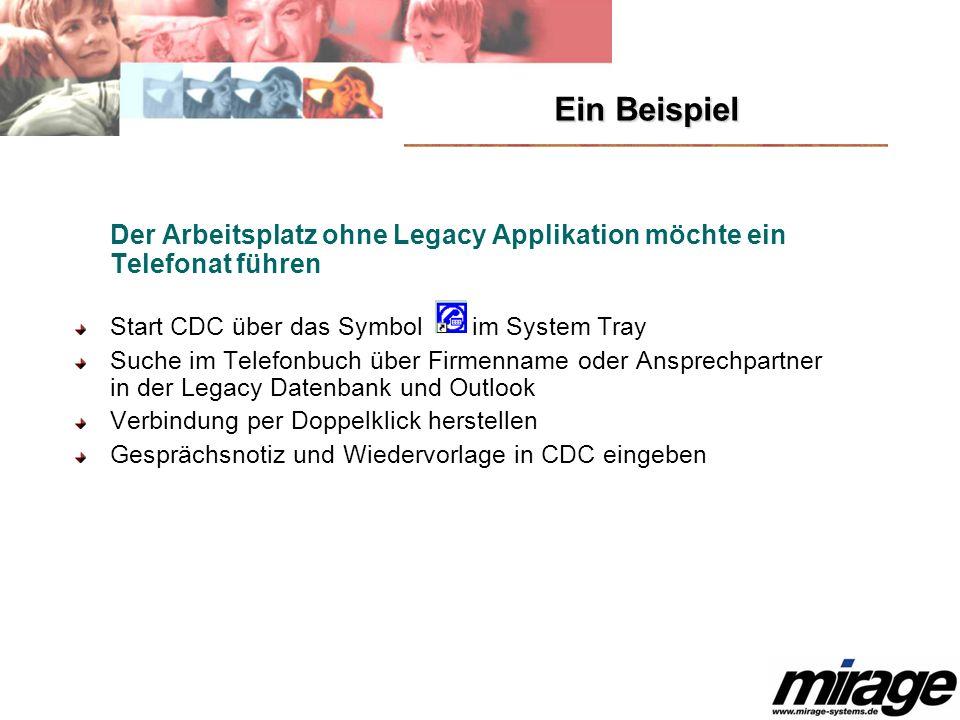 Ein Beispiel Der Arbeitsplatz ohne Legacy Applikation möchte ein Telefonat führen Start CDC über das Symbol im System Tray Suche im Telefonbuch über F