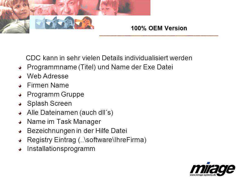 100% OEM Version CDC kann in sehr vielen Details individualisiert werden Programmname (Titel) und Name der Exe Datei Web Adresse Firmen Name Programm