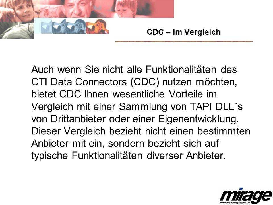 CDC – im Vergleich Auch wenn Sie nicht alle Funktionalitäten des CTI Data Connectors (CDC) nutzen möchten, bietet CDC Ihnen wesentliche Vorteile im Ve