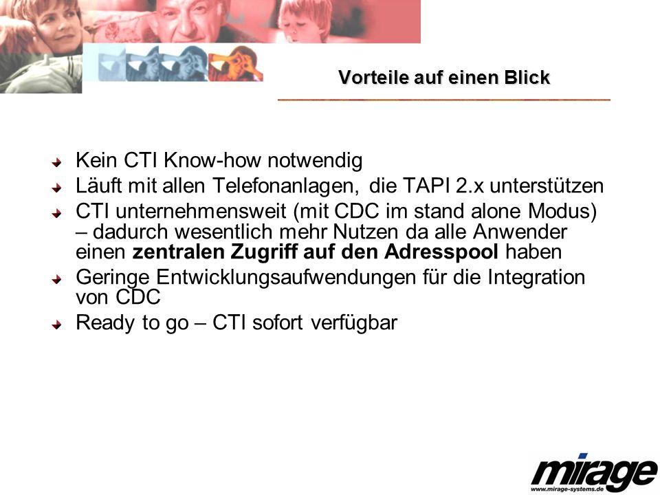 Vorteile auf einen Blick Kein CTI Know-how notwendig Läuft mit allen Telefonanlagen, die TAPI 2.x unterstützen CTI unternehmensweit (mit CDC im stand