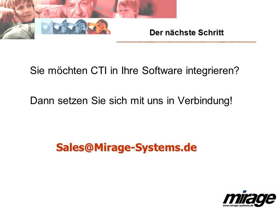 Der nächste Schritt Sie möchten CTI in Ihre Software integrieren? Dann setzen Sie sich mit uns in Verbindung! Sales@Mirage-Systems.de