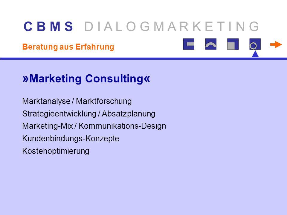 C B M S D I A L O G M A R K E T I N G Beratung aus Erfahrung Marktanalyse / Marktforschung Strategieentwicklung / Absatzplanung Marketing-Mix / Kommunikations-Design Kundenbindungs-Konzepte Kostenoptimierung » Marketing Consulting «