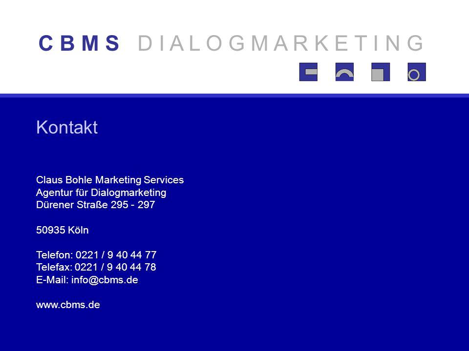 Claus Bohle Marketing Services Agentur für Dialogmarketing Dürener Straße 295 - 297 50935 Köln Telefon: 0221 / 9 40 44 77 Telefax: 0221 / 9 40 44 78 E-Mail: info@cbms.de www.cbms.de Kontakt C B M S D I A L O G M A R K E T I N G