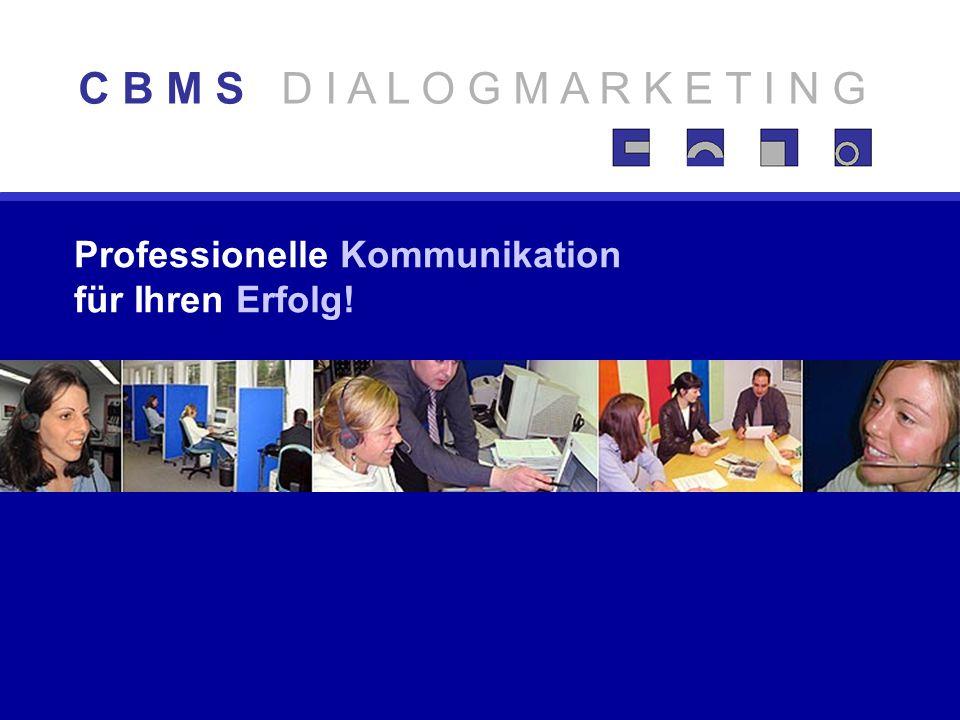 2 Professionelle Kommunikation für Ihren Erfolg! C B M S D I A L O G M A R K E T I N G