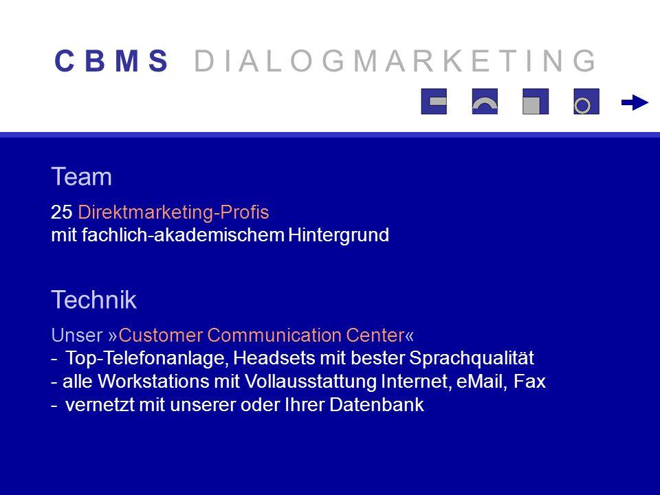 Anspruch - ganzheitliches Vorgehen auf allen Kommunikationsebenen - hochqualitative Kundenkontakte - messbare Erfolge C B M S D I A L O G M A R K E T I N G