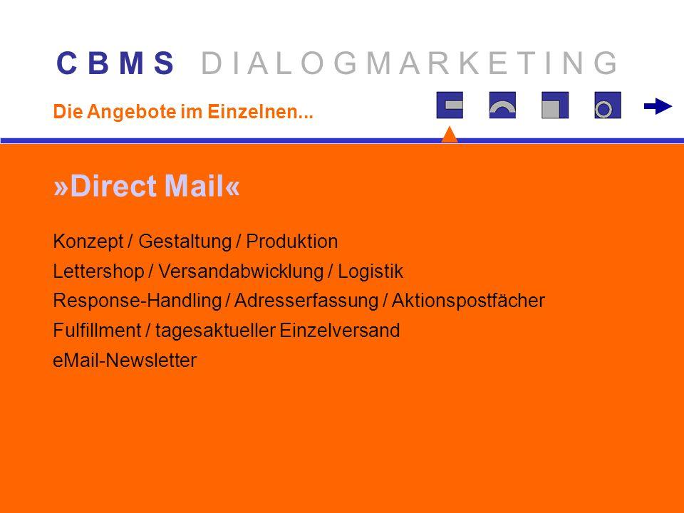 C B M S D I A L O G M A R K E T I N G Konzept / Gestaltung / Produktion Lettershop / Versandabwicklung / Logistik Response-Handling / Adresserfassung / Aktionspostfächer Fulfillment / tagesaktueller Einzelversand eMail-Newsletter »Direct Mail« Die Angebote im Einzelnen...