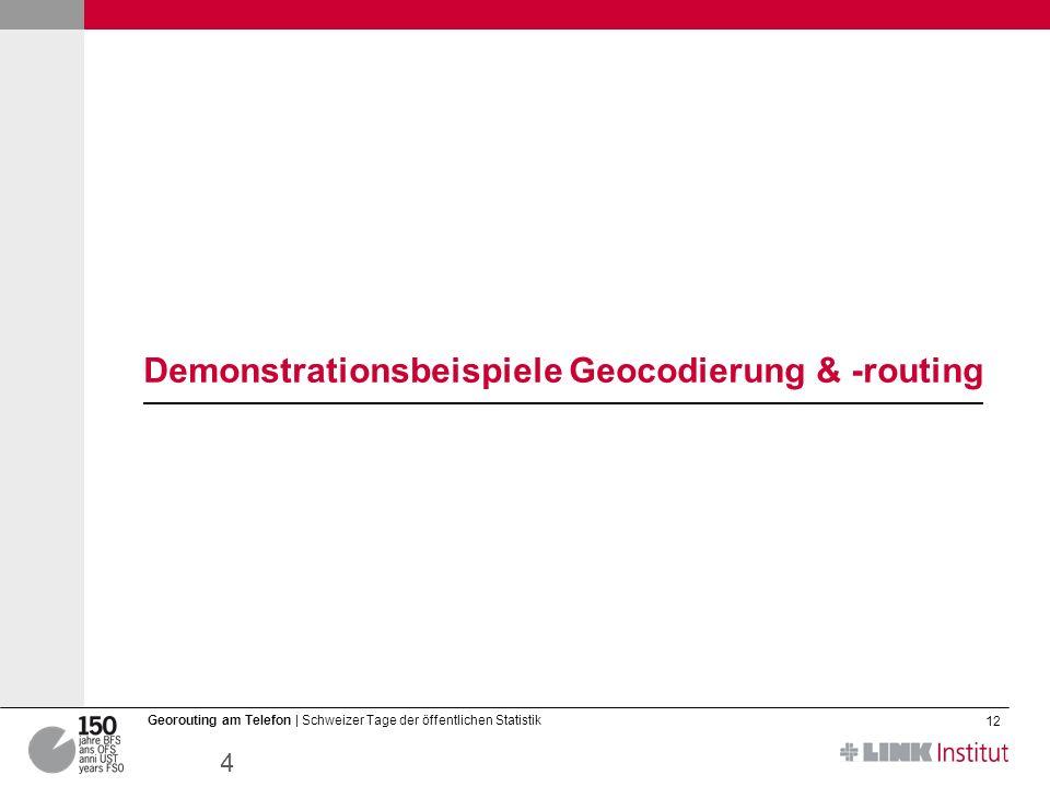 12.03.2014 12 Georouting am Telefon | Schweizer Tage der öffentlichen Statistik Demonstrationsbeispiele Geocodierung & -routing