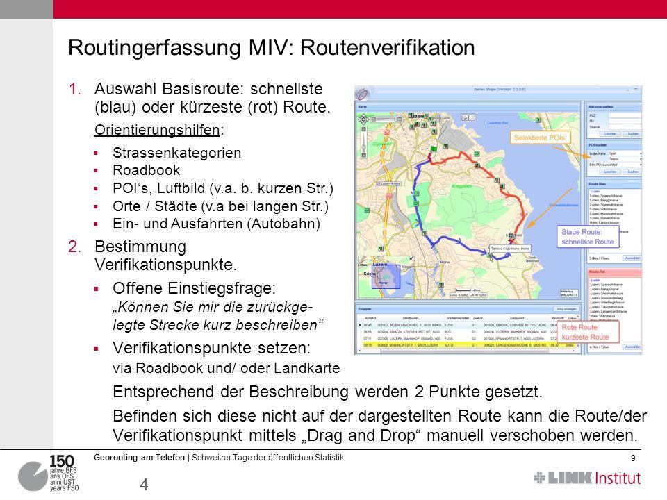12.03.2014 9 Georouting am Telefon | Schweizer Tage der öffentlichen Statistik Routingerfassung MIV: Routenverifikation 1.Auswahl Basisroute: schnellste (blau) oder kürzeste (rot) Route.