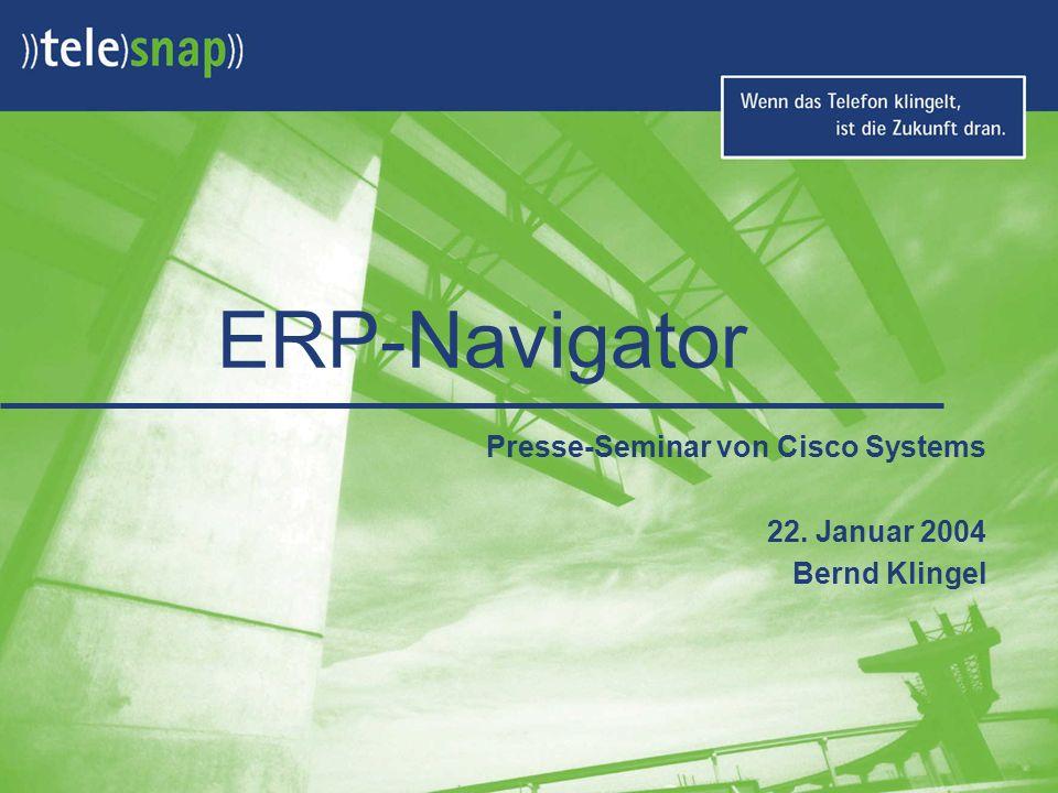 ERP-Navigator Presse-Seminar von Cisco Systems 22. Januar 2004 Bernd Klingel
