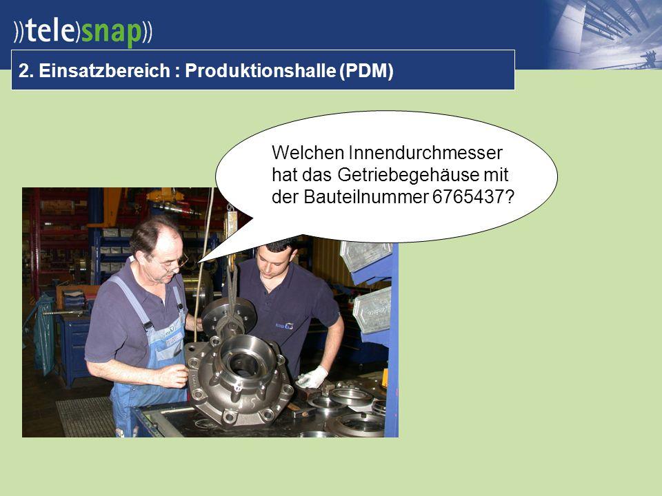 2. Einsatzbereich : Produktionshalle (PDM) Welchen Innendurchmesser hat das Getriebegehäuse mit der Bauteilnummer 6765437?