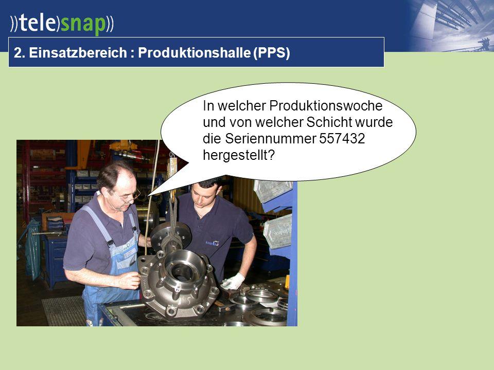 2. Einsatzbereich : Produktionshalle (PPS) In welcher Produktionswoche und von welcher Schicht wurde die Seriennummer 557432 hergestellt?