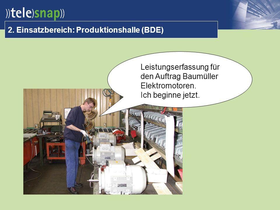 2. Einsatzbereich: Produktionshalle (BDE) Leistungserfassung für den Auftrag Baumüller Elektromotoren. Ich beginne jetzt.