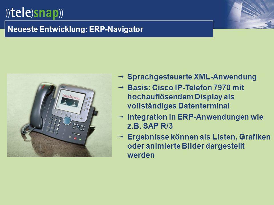 Neueste Entwicklung: ERP-Navigator Sprachgesteuerte XML-Anwendung Basis: Cisco IP-Telefon 7970 mit hochauflösendem Display als vollständiges Datenterminal Integration in ERP-Anwendungen wie z.B.
