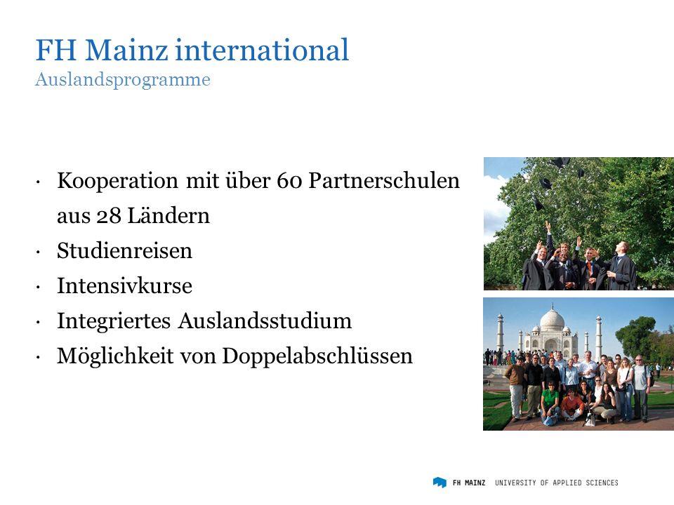 FH Mainz international Auslandsprogramme ·Kooperation mit über 60 Partnerschulen aus 28 Ländern ·Studienreisen ·Intensivkurse ·Integriertes Auslandsstudium ·Möglichkeit von Doppelabschlüssen