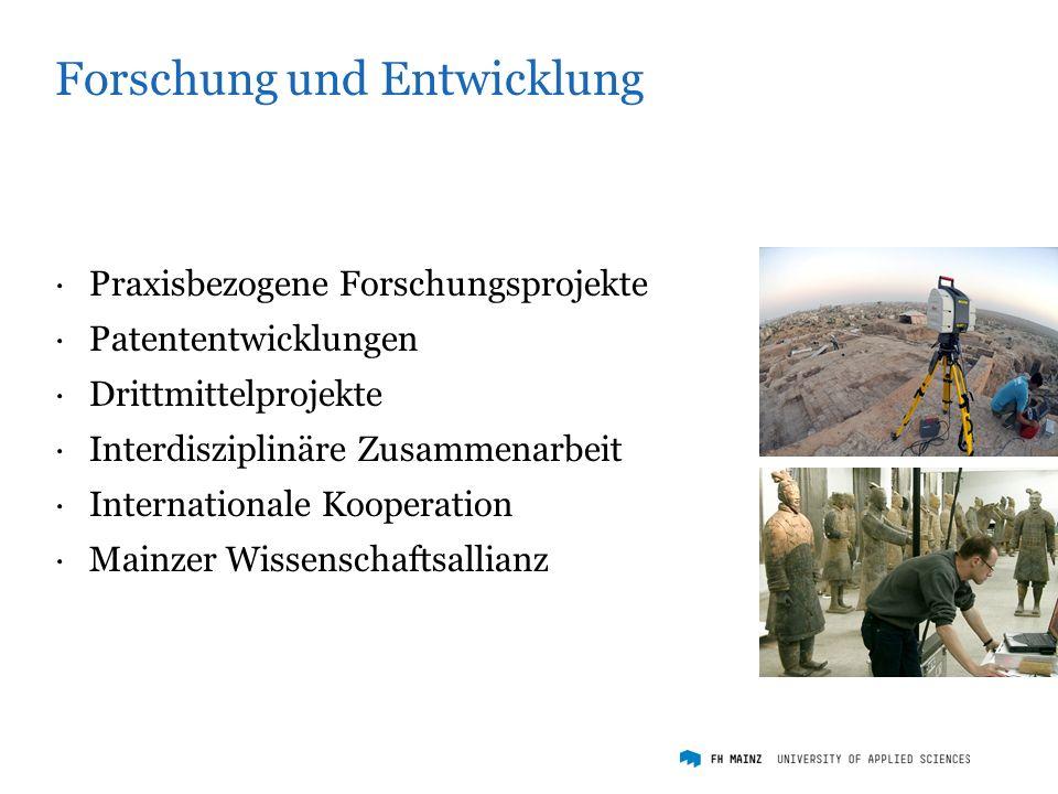 Forschung und Entwicklung ·Praxisbezogene Forschungsprojekte ·Patententwicklungen ·Drittmittelprojekte ·Interdisziplinäre Zusammenarbeit ·Internationale Kooperation ·Mainzer Wissenschaftsallianz