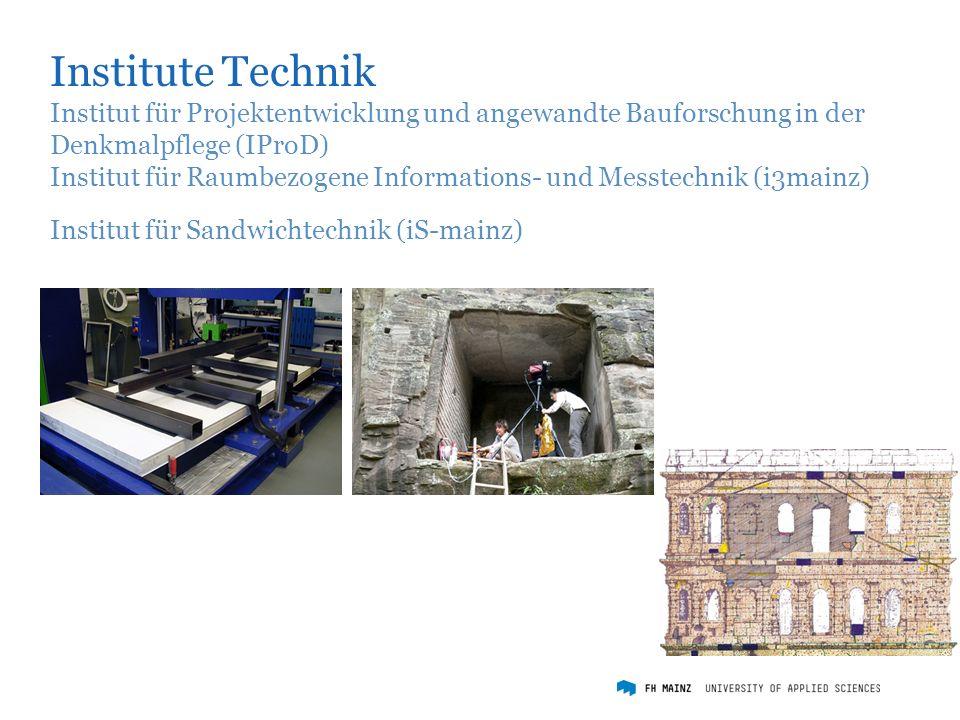 Institute Technik Institut für Projektentwicklung und angewandte Bauforschung in der Denkmalpflege (IProD) Institut für Raumbezogene Informations- und Messtechnik (i3mainz) Institut für Sandwichtechnik (iS-mainz)