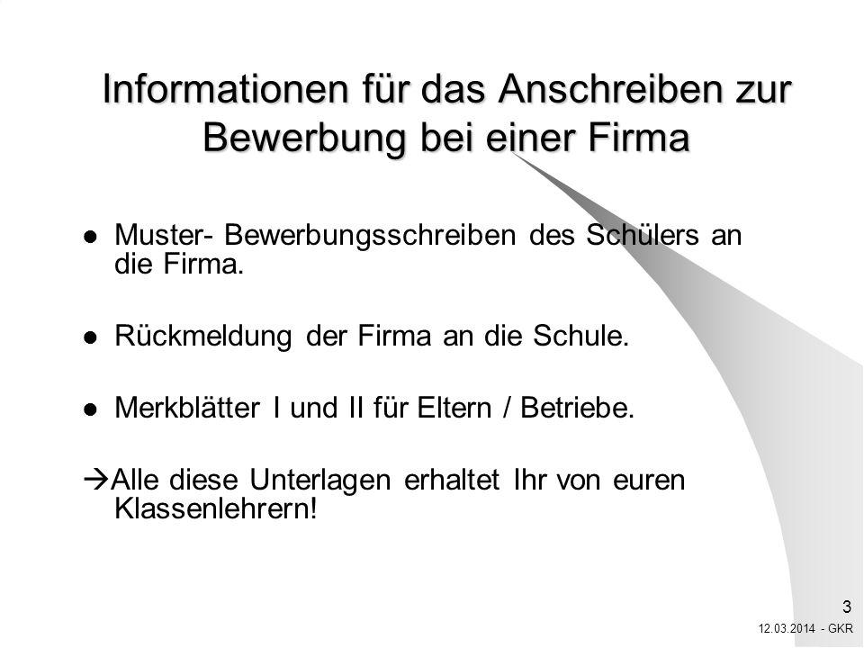 12.03.2014 - GKR 4 Bewerbungsschreiben des Schülers an die Firma Das muss noch in den Vordruck eingetragen werden: - Name, - Vorname, -Telefonnummer - Adresse
