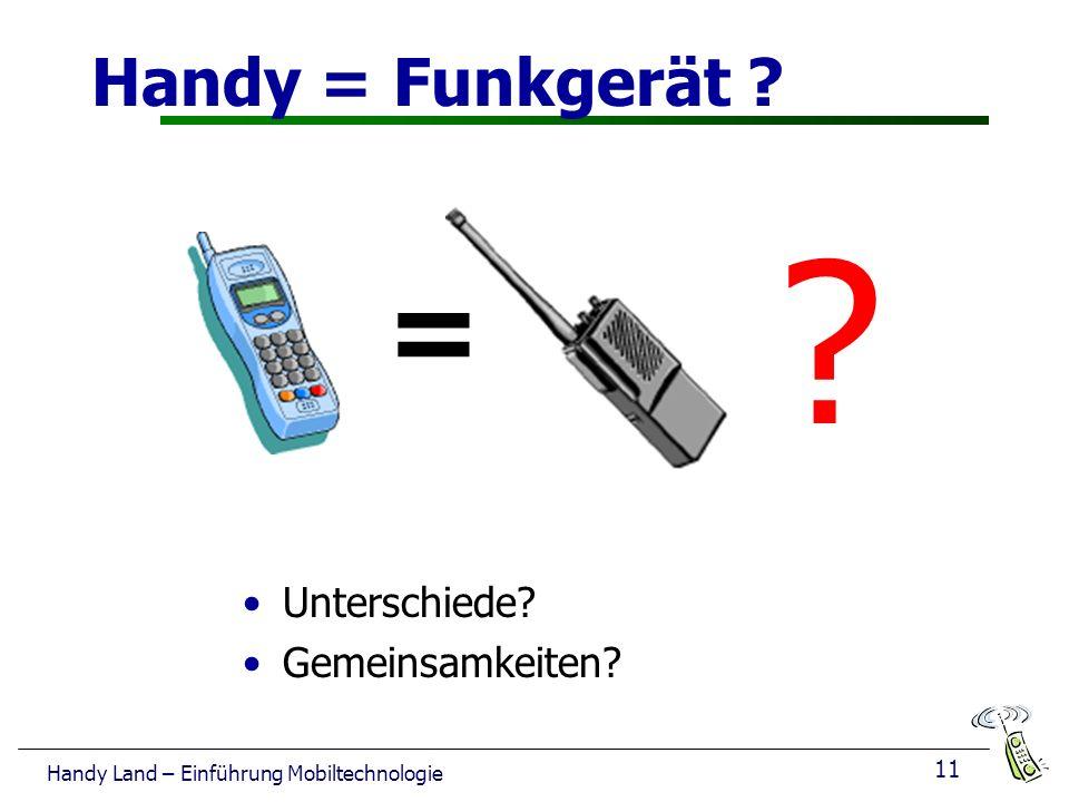 11 Handy Land – Einführung Mobiltechnologie Handy = Funkgerät ? Unterschiede? Gemeinsamkeiten? ? =