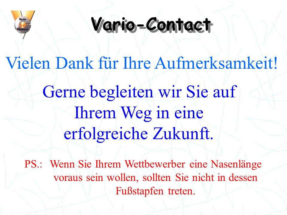 Vario-Contact Vielen Dank für Ihre Aufmerksamkeit! Gerne begleiten wir Sie auf Ihrem Weg in eine erfolgreiche Zukunft. PS.:Wenn Sie Ihrem Wettbewerber