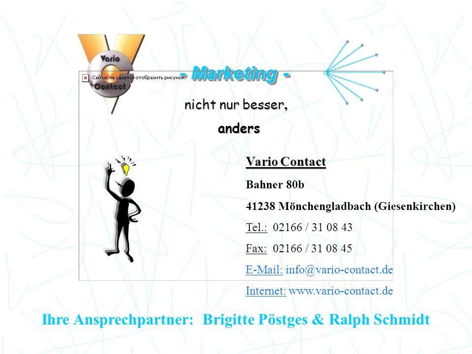 - Marketing - nicht nur besser, anders anders Vario Contact Bahner 80b 41238 Mönchengladbach (Giesenkirchen) Tel.: 02166 / 31 08 43 Fax: 02166 / 31 08