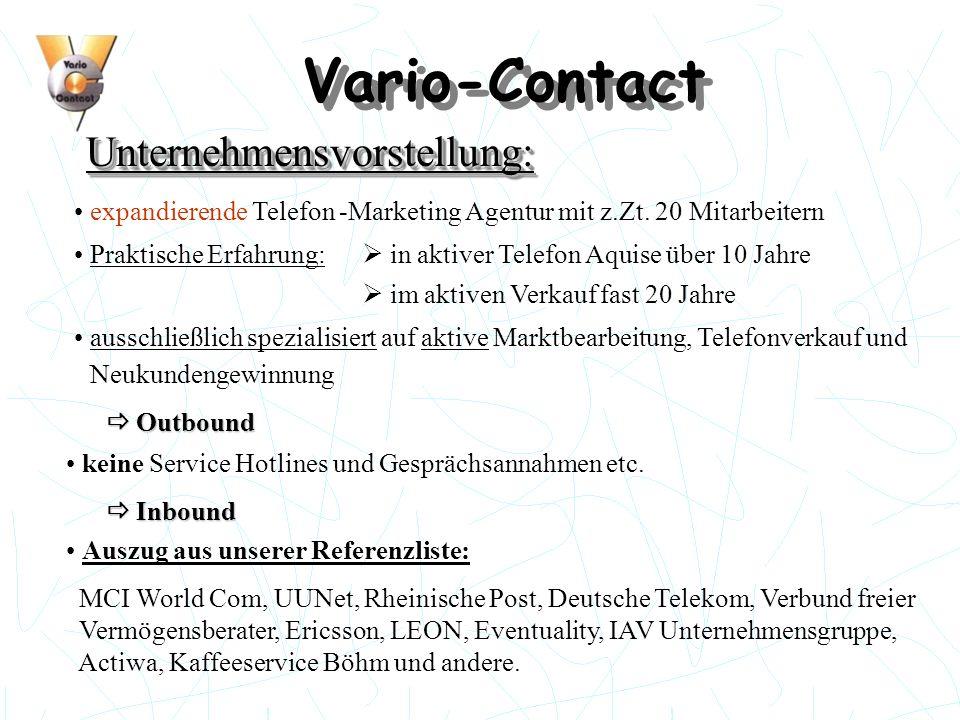 Vario-Contact Unternehmensvorstellung:Unternehmensvorstellung: expandierende Telefon -Marketing Agentur mit z.Zt. 20 Mitarbeitern keine Service Hotlin