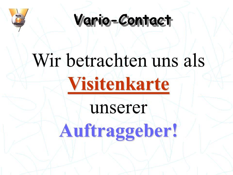 Vario-Contact Visitenkarte Auftraggeber! Wir betrachten uns als Visitenkarte unserer Auftraggeber!