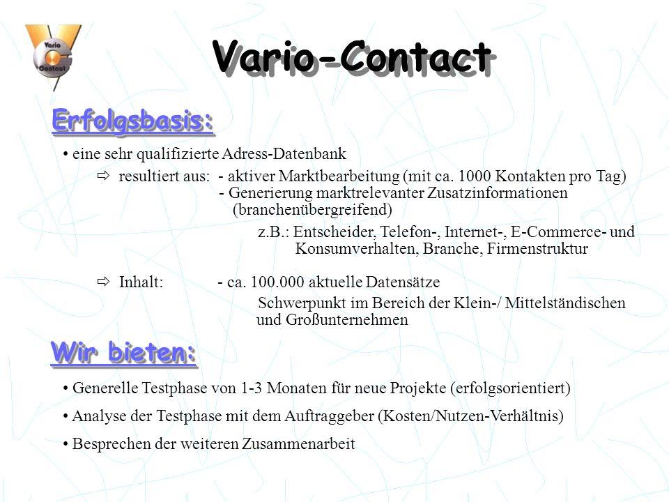 Vario-Contact Erfolgsbasis:Erfolgsbasis: eine sehr qualifizierte Adress-Datenbank - Generierung marktrelevanter Zusatzinformationen resultiert aus: -