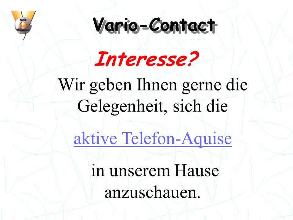 Vario-Contact Interesse? Wir geben Ihnen gerne die Gelegenheit, sich die aktive Telefon-Aquise in unserem Hause anzuschauen.