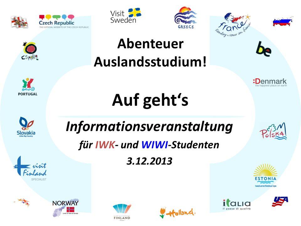 Abenteuer Auslandsstudium! Auf gehts Informationsveranstaltung für IWK- und WIWI-Studenten 3.12.2013