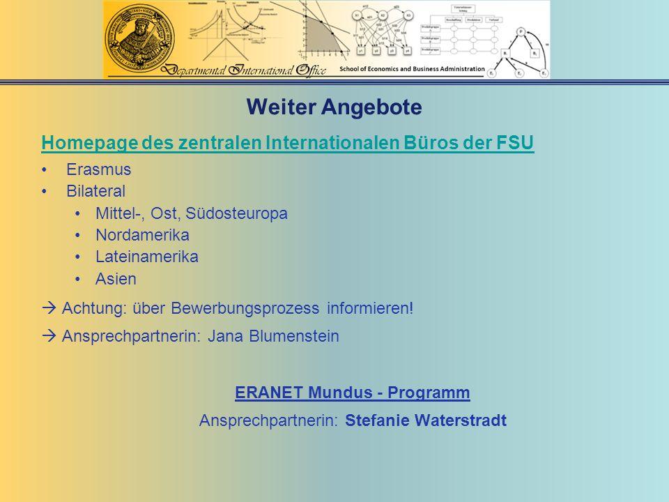 Weiter Angebote Homepage des zentralen Internationalen Büros der FSU Erasmus Bilateral Mittel-, Ost, Südosteuropa Nordamerika Lateinamerika Asien Acht