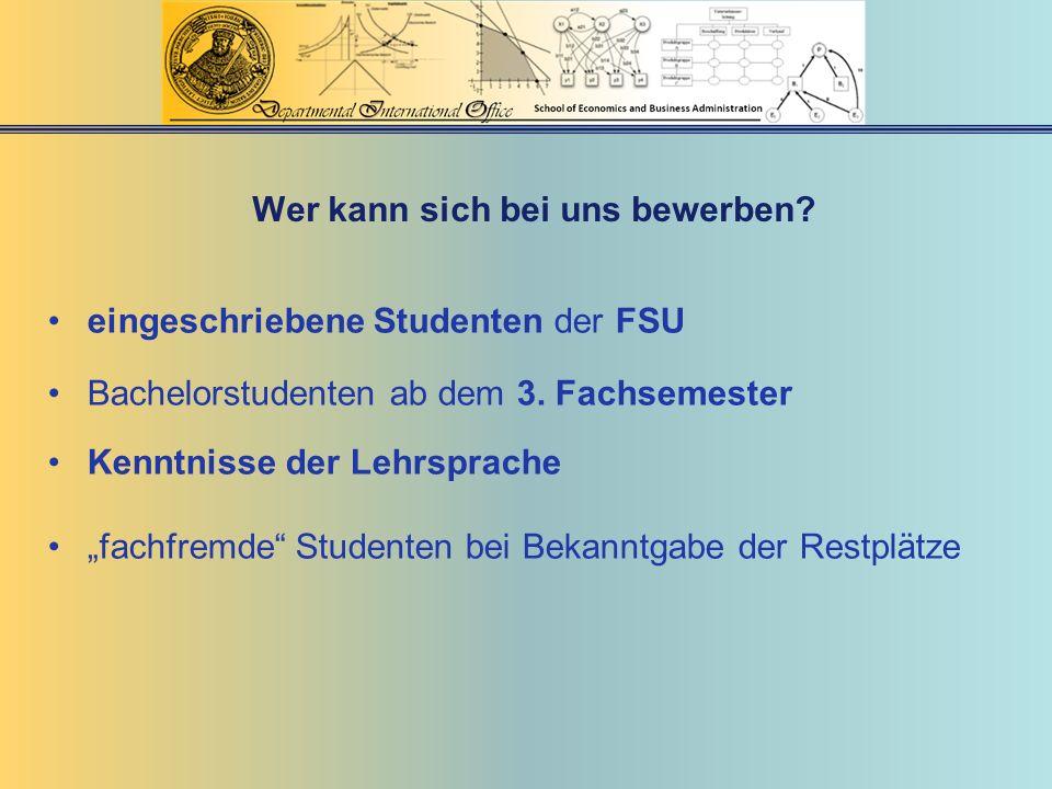 Wer kann sich bei uns bewerben? eingeschriebene Studenten der FSU Bachelorstudenten ab dem 3. Fachsemester Kenntnisse der Lehrsprache fachfremde Stude