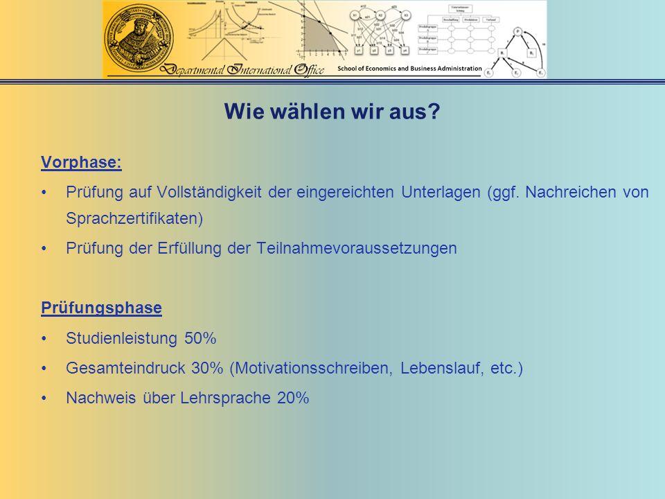 Wie wählen wir aus? Vorphase: Prüfung auf Vollständigkeit der eingereichten Unterlagen (ggf. Nachreichen von Sprachzertifikaten) Prüfung der Erfüllung