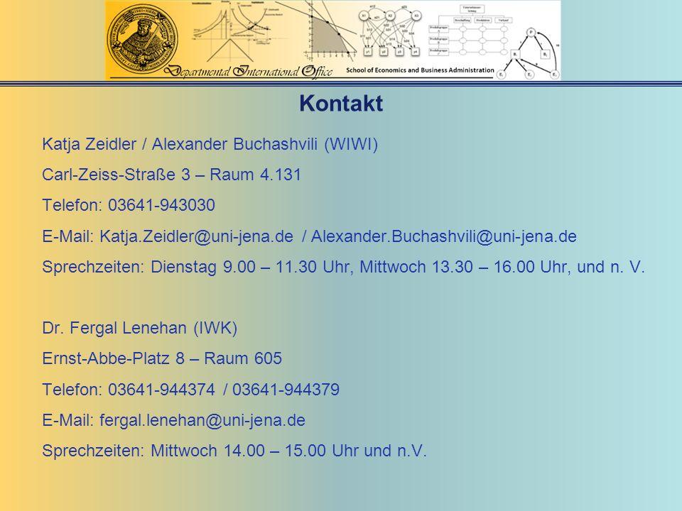 Kontakt Katja Zeidler / Alexander Buchashvili (WIWI) Carl-Zeiss-Straße 3 – Raum 4.131 Telefon: 03641-943030 E-Mail: Katja.Zeidler@uni-jena.de / Alexan