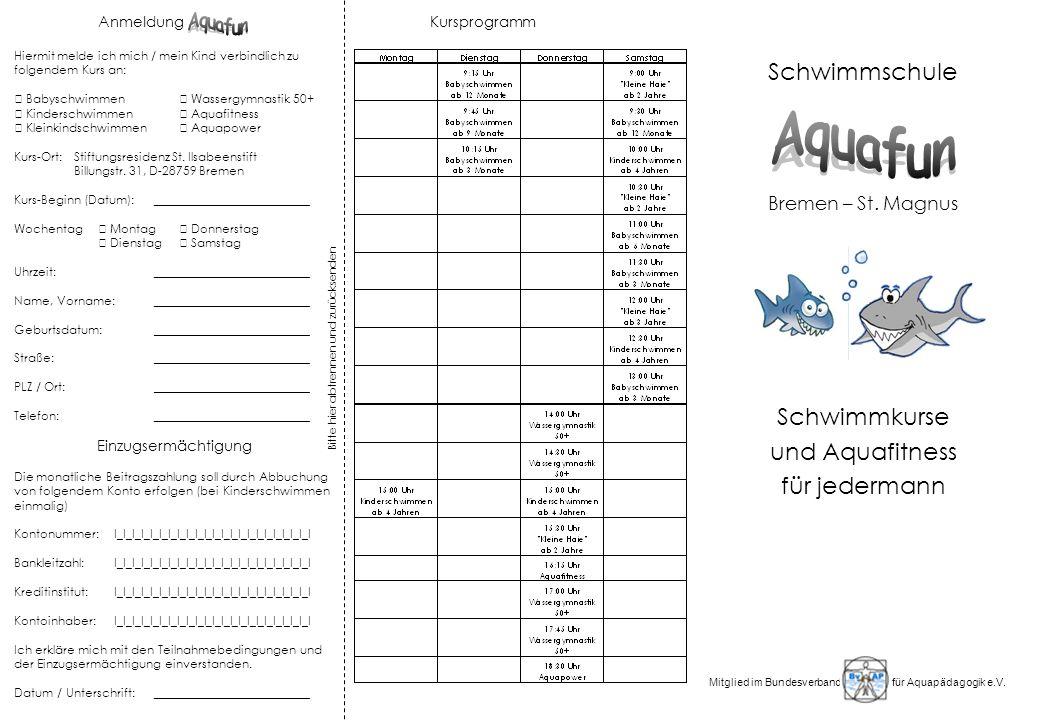Schwimmschule Bremen – St. Magnus Schwimmkurse und Aquafitness für jedermann Mitglied im Bundesverband für Aquapädagogik e.V. Anmeldung Hiermit melde