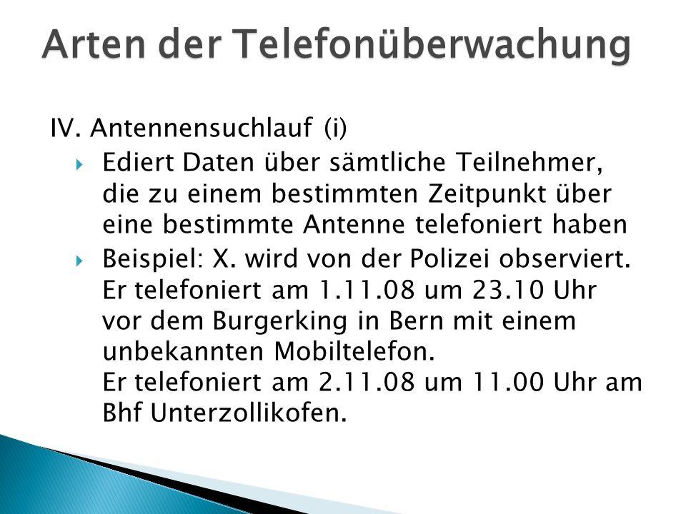 IV. Antennensuchlauf (i) Ediert Daten über sämtliche Teilnehmer, die zu einem bestimmten Zeitpunkt über eine bestimmte Antenne telefoniert haben Beisp