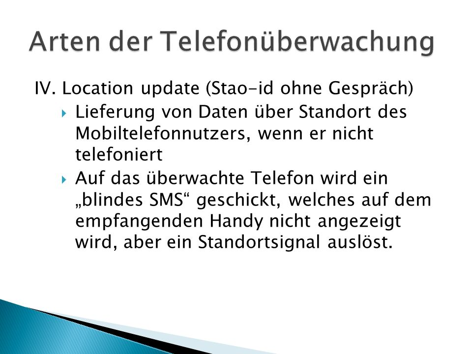 IV. Location update (Stao-id ohne Gespräch) Lieferung von Daten über Standort des Mobiltelefonnutzers, wenn er nicht telefoniert Auf das überwachte Te