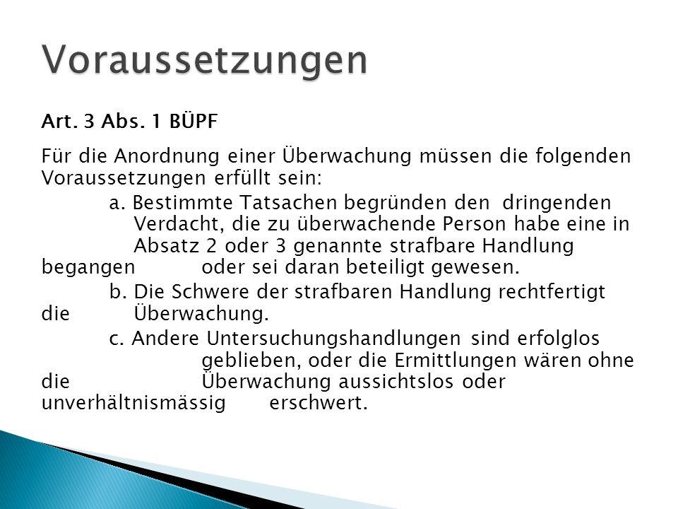 Art. 3 Abs. 1 BÜPF Für die Anordnung einer Überwachung müssen die folgenden Voraussetzungen erfüllt sein: a. Bestimmte Tatsachen begründen den dringen