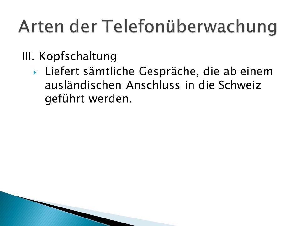 III. Kopfschaltung Liefert sämtliche Gespräche, die ab einem ausländischen Anschluss in die Schweiz geführt werden.
